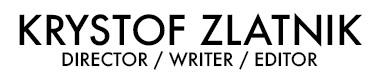 Krystof Zlatnik - Director / Writer / Editor